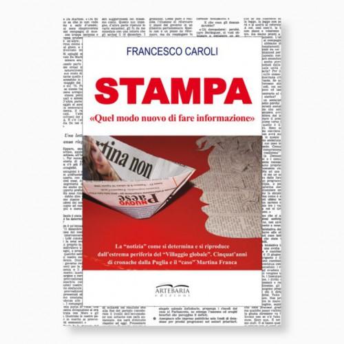 """""""Stampa. Quel modo nuovo di fare informazione"""" di Francesco Caroli"""