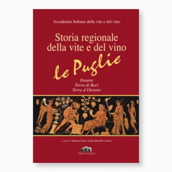 Storia regionale della vite e del vino. Le Puglie. Con DVD